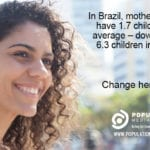 Photo of smiling woman with PMC logo, URL, and caption In Brazil, mothers now have 1.7 children on average — down from 6.3 children in 1960. Change her story.